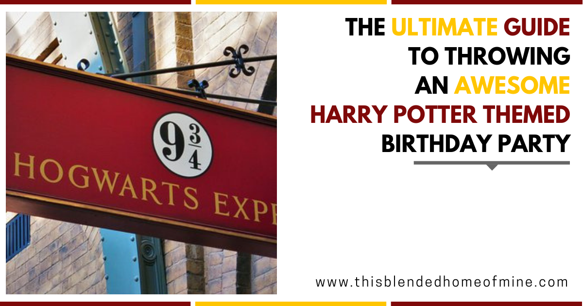 The Ultimate Guide To Hosting A Harry Potter Themed Birthday Party